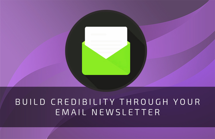 Build Credibility Through Your Email Newsletter